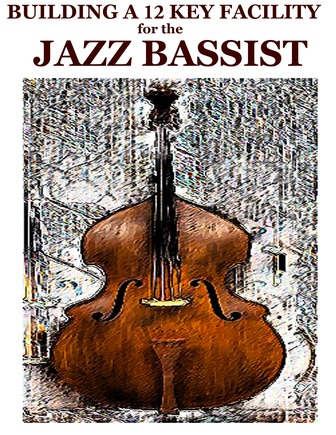 Building a 12 key facility for the jazz bassist book V- constructing walking jazz bass lines